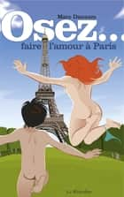 Osez faire l'amour à Paris ebook by Marc Dannam