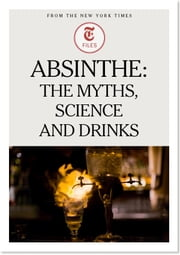 Absinthe: The Myths, Science and Drinks ebook by The New York Times