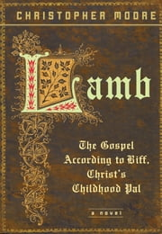 Lamb - The Gospel According to Biff, Christ's Childhood Pal ebook by Christopher Moore