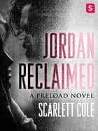 Jordan Reclaimed - A steamy, emotional rockstar romance ebook by Scarlett Cole