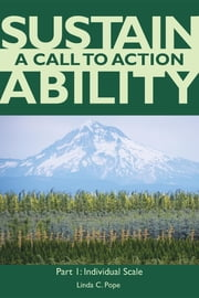 Sustainability A Call to Action Part I - Individual Scale ebook by Linda C Pope