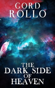 The Dark Side of Heaven ebook by Gord Rollo