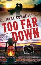Too Far Down (The Cimarron Legacy Book #3) ebook by Mary Connealy