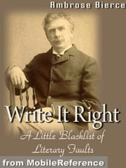 Write It Right- A Little Blacklist Of Literary Faults (Mobi Classics) ebook by Ambrose Bierce