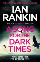 A Song for the Dark Times - The Brand New Must-Read Rebus Thriller ebook by Ian Rankin