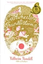 Cartwheeling in Thunderstorms ebook by Katherine Rundell, Melissa Castrillón