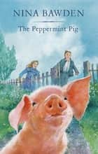 The Peppermint Pig ebook by Nina Bawden, Alan Marks