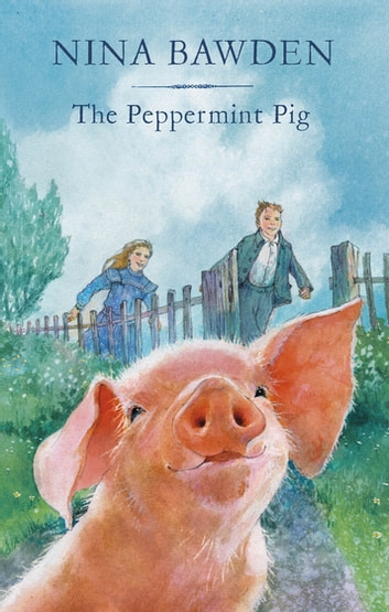 The Peppermint Pig - 'Warm and funny, this tale of a pint-size pig and the family he saves will take up a giant space in your heart' Kiran Millwood Hargrave ebook by Nina Bawden