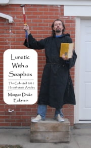Lunatic With a Soapbox: The Collected 2012 Hearthstone Articles ebook by Morgan Drake Eckstein
