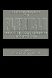Handbook of Flexible Manufacturing Systems ebook by Jha, Nand K.