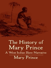 The History of Mary Prince - A West Indian Slave Narrative ebook by Mary Prince