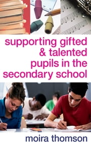 Supporting Gifted and Talented Pupils in the Secondary School ebook by Moira Thomson