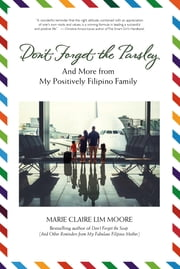 Don't Forget the Parsley - And more from my positively Filipino family ebook by Marie Claire Lim Moore