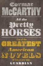 All The Pretty Horses: The Border Trilogy 1 ebook by Cormac McCarthy