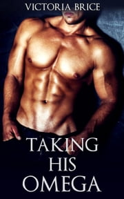 Taking His Omega - His Omega, #1 ebook by Victoria Brice