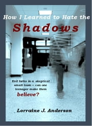 How I Learned To Hate the Shadows ebook by Lorraine J. Anderson