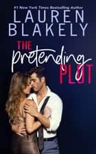 The Pretending Plot ebook by Lauren Blakely