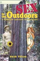 Sex in the Outdoors - A Humorous Approach to Recreation ebook by Buck Tilton