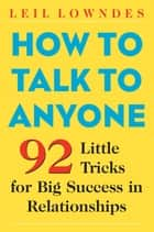 How to Talk to Anyone - 92 Little Tricks for Big Success in Relationships ebook by Leil Lowndes
