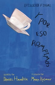 Y por eso rompimos (Episodio final) ebook by Daniel Handler,Maira Kalman
