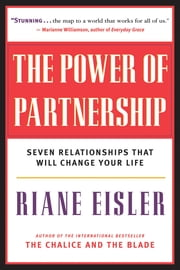 The Power of Partnership - Seven Relationships that Will Change Your Life ebook by Riane Eisler