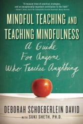 Mindful Teaching and Teaching Mindfulness - A Guide for Anyone Who Teaches Anything ebook by Suki Sheth,Deborah Schoeberlein David, MEd