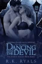Dancing with the Devil ebook by R.K. Ryals