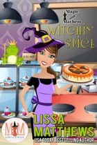 Witchin' Spice: Magic and Mayhem Universe ebook by Lissa Matthews