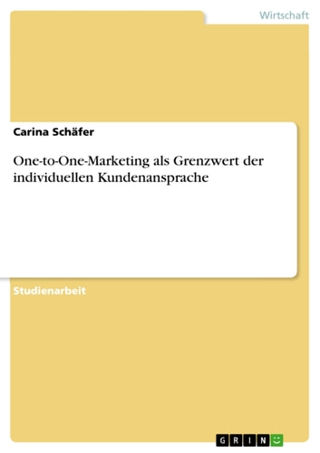 One-to-One-Marketing als Grenzwert der individuellen Kundenansprache ebook by Carina Schäfer