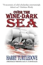 Over the Wine-Dark Sea ebook by Harry Turtledove