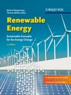 Renewable Energy - Sustainable Energy Concepts for the Energy Change ebook by Roland Wengenmayr, William D. Brewer, Thomas Bührke