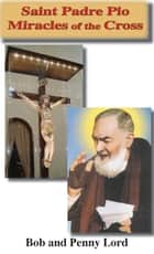 Saint Padre Pio Miracles of the Cross ebook by Bob and Penny Lord