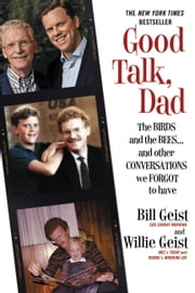 Good Talk, Dad - The Birds and the Bees...and Other Conversations We Forgot to Have ebook by Bill Geist,Willie Geist