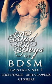 Bad Boys of BDSM Omnibus No. 1 ebook by Anita Lawless, Leigh Foxlee, C.J. Sneere
