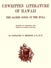 Unwritten Literature of Hawaii: The Sacred Songs of the Hula ebook by Nathaniel Bright Emerson