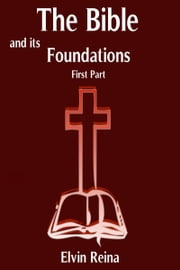 The Bible and his Foundations First Part ebook by Elvin Reina