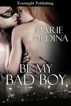 Be My Bad Boy ebook by Marie Medina