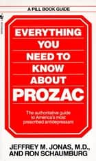 Everything You Need to Know About Prozac ebook by Jeffrey M. Jonas,Ron Schaumburg