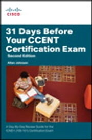 31 Days Before Your CCENT Certification Exam - A Day-By-Day Review Guide for the ICND1 (100-101) Certification Exam ebook by Allan Johnson
