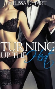 Turning up the Heat (Cooking Up Passion, Book 2) (Erotic Romance - Billionaire Romance) ebook by Melissa F. Hart