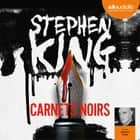Carnets noirs audiobook by Nadine Gassie, Stephen King, Antoine Tomé, Océane Bies