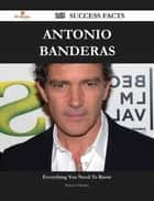 Antonio Banderas 165 Success Facts - Everything you need to know about Antonio Banderas ebook by Robert Osborne