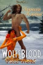 Wolfsblood: Fire Wolf ebook by Marteeka Karland