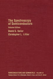 The Spectroscopy of Semiconductors: Volume 36 ebook by Willardson, Robert K.