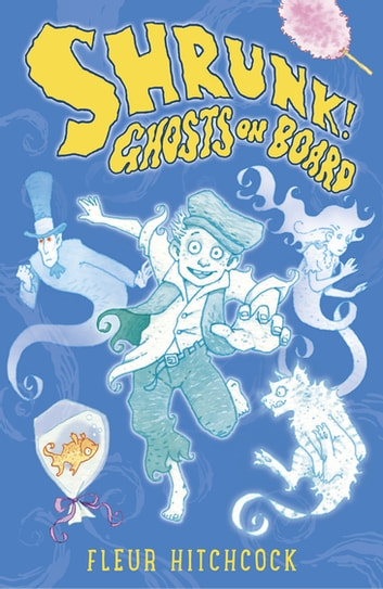 Ghosts on Board: A SHRUNK! Adventure ebook by Fleur Hitchcock