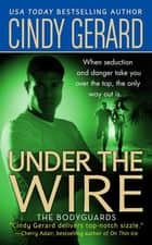 Under the Wire - The Bodyguards ebook by Cindy Gerard