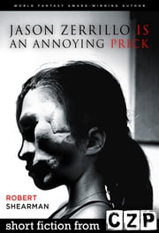 Jason Zerrillo is an Annoying Prick ebook by Robert Shearman