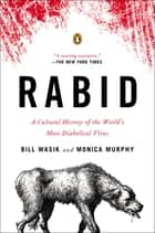 Rabid - A Cultural History of the World's Most Diabolical Virus ebook by Bill Wasik, Monica Murphy