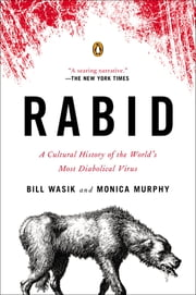 Rabid - A Cultural History of the World's Most Diabolical Virus ebook by Bill Wasik,Monica Murphy