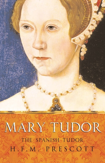 Mary Tudor ebook by H.F.M. Prescott